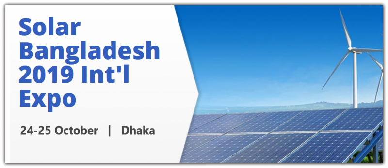 "The ""18th Solar Bangladesh 2019 International Expo"", has been Bangladesh's premier International Exhibition on Solar Photo Voltaic Power Generation & Transmission since 2010; which will bring together specialists engaging in the Photo Voltaic Power.."