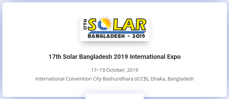 "In order contribute in tackling climate change CEMS-Global USA in association with CEMS Bangladesh is pleased to present the `17th Solar Bangladesh 2019 International Expo'; concurrently with the renowned `Power Series of Exhibitions' held in Bangladesh, Indonesia & Sri Lanka. The ""17th Solar Bangladesh 2019 International Expo"", has been Bangladesh's premier International Exhibition on Solar Photo Voltaic Power Generation & Transmission since 2010; which will bring together specialists engaging in the Photo Voltaic Power Generation Industry bringing leading Manufacturers and Distributors / Representatives from all over the world in Bangladesh."