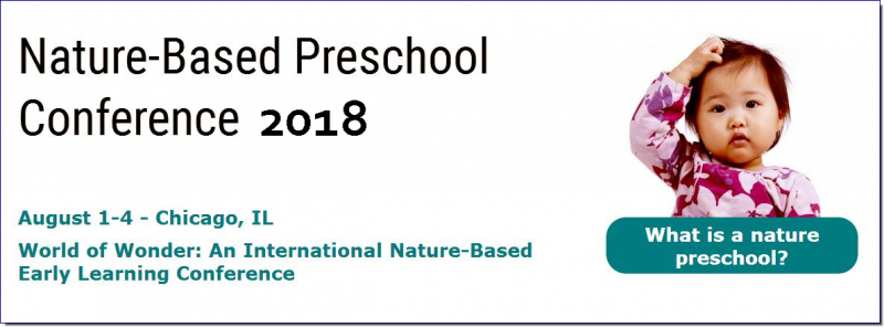 The 2018 conference for nature preschool educators, administrators, and researchers will be held on August 1-4 at the Chicago Zoological Society/Brookfield Zoo in Chicago, Illinois. Join us for engaging presentations, hands-on workshops, site tours, professional networking, and connecting with nature.   This year's conference, entitled World of Wonder: An International Nature-Based Early Learning Conference, is organized in collaboration with the International Association for Nature Pedagogy and the Northern Illinois Nature Preschools Association.