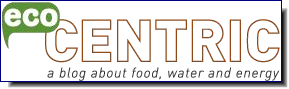 EcoCentric | A blog about food, water, and energy