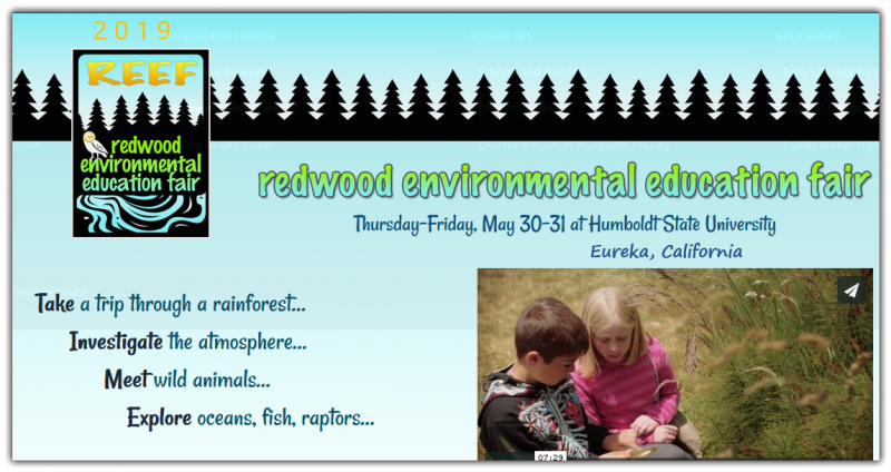 The Redwood Environmental Education Fair (REEF) is an annual event that invites local 3rd-8th grade teachers and their students to attend interactive workshops, lectures, video presentations, games, and other learning experiences that encompass a wide variety of environmental topics.  Teachers that are interested in attending REEF should email Rosemarie But ler at RBut ler@hcoe.org.