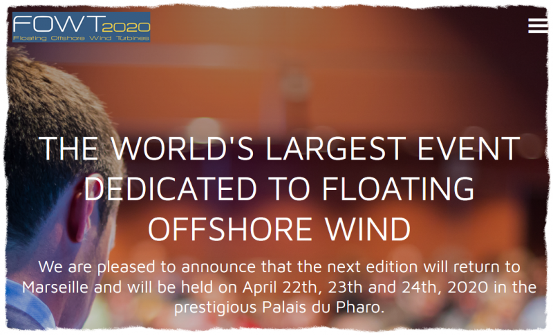 FOWT 2020 : once again the world's largest event dedicated to floating offshore wind   Following FOWT 2019's resounding success with nearly 810 participants from 28 different countries, preparation for FOWT 2020 is actively underway. We are pleased to announce that the next edition will return to Marseille and will be held on April 22th, 23th and 24th, 2020 in the prestigious Palais du Pharo. A true international event      Over 50% of foreign attendance expected ; many foreign delegations and companies have already confirmed their presence.     3 days of plenary sessions and technical tours  : World-renowned speakers and experts will be sharing their latest findings and observations.