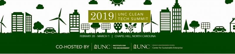 Convening Leaders for a Prosperous Southeast  The University of North Carolina at Chapel Hill will host its sixth annual UNC Clean Tech Summit Feb. 28-Mar. 1, 2019 at UNC's Friday Center. The event will highlight the latest innovations, trends and challenges in the clean technology industry and how North Carolina is playing a key role in leading the way to a green global economy. The Summit is co-hosted by the UNC Institute for the Environment and the Center for Sustainable Enterprise at UNC's Kenan-Flagler Business School.