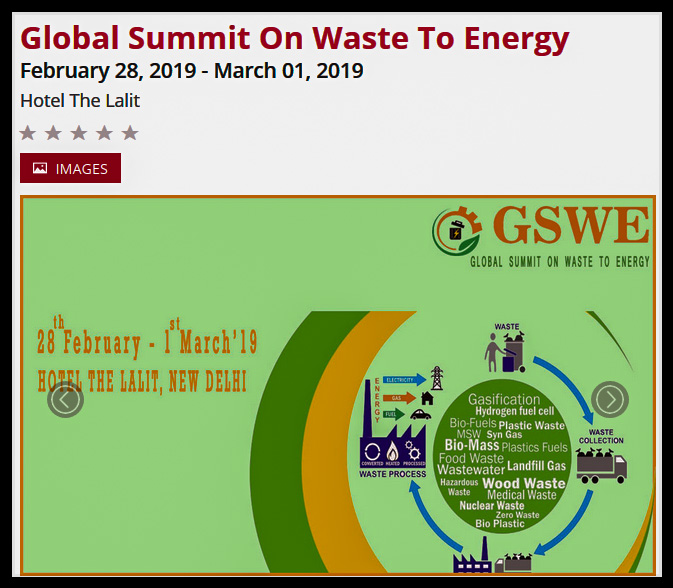 Indus Exposium Pvt Ltd. organizes the Global Summit on Waste to Energy (GSWE-2019) which brings together its best ever faculty of international Waste to Energy like CEOs, developers, bankers, private equity financiers, technology providers and industrial end users for two days of intensive networking. This summit is being conducted from 28th February to 1st March at Hotel The Lalit, New Delhi.  With a firm focus on advanced conversion technologies, the summit addresses the need for innovation – not just in technology, but in policy, finance and partnership models – in order to accelerate the growth of the industry worldwide.