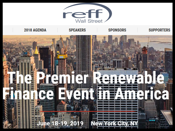 Returning for its 15th year, REFF Wall Street 2018 will gather senior investors, industry executives and other top transactional professionals to assess the state of play for renewable energy finance.  This two-day conference will examine the vehicles for financing market expansion as the sector absorbs the effects of tax reform and solar tariffs, reconciles with the sunset of tax credits, and responds to other market and policy changes. Hear directly from the key players about evolving capital stacks, the state of the tax equity market, the cost of capital, industry consolidation, new sources of investment, grid modernization and trends in C&I procurement.