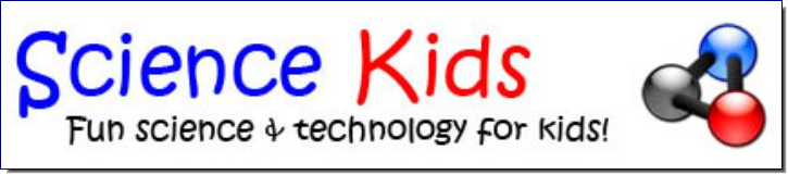 Science Kids is the home of science & technology on the Internet for children around the world.  Learn more about the amazing world of science by enjoying our fun science experiments, cool facts, online games, free activities, ideas, lesson plans, photos, quizzes, videos & science fair projects.
