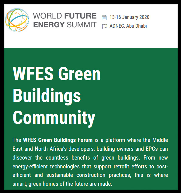 WFES Green Buildings is a great platform to showcase your technology and expertise that can help sustainable construction practices for new buildings and retrofitting for existing buildings increase their energy efficiency levels.  Network with the key government entities, end users and EPCs that are transforming the way buildings manage their energy use in the region.