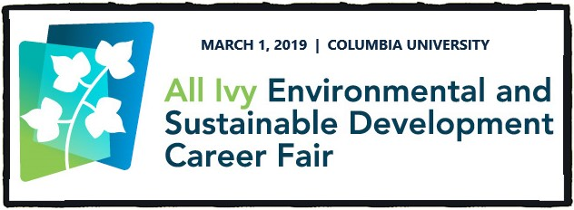 The eight Ivy League schools are teaming up once more to host the All Ivy Environmental and Sustainable Development Career Fair on March 1, 2019!  Representatives from organizations in the private, non-profit and public sectors across a multitude of industries will have the opportunity to connect with top graduate and undergraduate students.