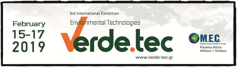 "VERDE.TEC: 3rd international exhibition on environmental technologies is on the way;  It is to take place between 15 and 17 February 2019 at the Paiania ΜΕC exhibition centre         Under the powerful auspices of the Ministry for the Environment and the Central Association of Greek Municipalities, communication on the 3rd international exhibition ""Verde.tec"" on Environmental Technologies is just starting.At the same time, contacts are starting to plan the conference program to be included in ""Verde.tec Forum""."