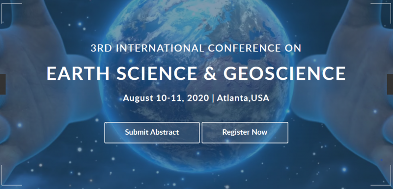 "The meeting will focus on the theme ""Advanced Revolution and Providing Innovative Research Methodologies for Earth Science & Geoscience"".     The aim of Earth Science & Geoscience-2020 is to promote quality research and real-world impact in an atmosphere of true international cooperation between earth and geoscience by bringing together again the world-class researchers, International Communities and Industrial heads to discuss the latest developments and innovations in the fields of Earth Science and Geoscience."