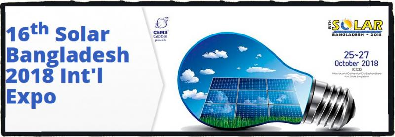 "In order contribute in tackling climate change CEMS-Global USA in association with CEMS Bangladesh is pleased to present the `16th Solar Bangladesh 2018 International Expo' ; Concurrently with the renowned `Power Series of Exhibitions' held in Bangladesh, Indonesia & Sri Lanka. The ""16th Solar Bangladesh 2018 International Expo"", has been Bangladesh's premier International Exhibition on Solar Photo Voltaic Power Generation & Transmission since 2010; which will bring together specialists engaging in the Photo Voltaic Power."