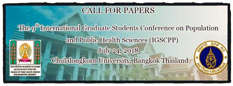 CALL FOR PAPERS   The 9th International Graduate Students Conference on Population  and Public Health Sciences (IGSCPP)       July 24, 2018    Chulalongkorn University, Bangkok Thailand                        The 9th IGSCPP welcomes the submission of abstracts (not more than 400 words) for original contributions to the field of population and public health sciences for oral presentation in the scientific sessions.  All submitted abstracts will go through a double blind, peer-review process carried out by a review panel. Authors will be notified regarding abstract acceptances by June 29, 2018.