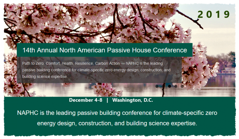 14th Annual North American Passive House Conference Glidepath to Zero Comfort, Health, Resilience, Carbon Action NAPHC is the leading passive building conference for climate-specific zero energy design, construction, and building science expertise.