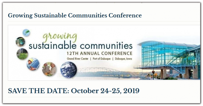 The 12th annual Growing Sustainable Communities Conference will be held Oct. 24-25, 2019 at the Grand River Center in Dubuque, Iowa, and is expected to draw approximately 500 attendees.  Hosted by the City of Dubuque, Iowa, the Growing Sustainable Communities Conference is the largest and longest standing sustainability conference in the Midwest and will be held again this year at the Grand River Center located in the Port of Dubuque at 500 Bell Street. The 12th annual conference will be two days of education, inspiration and collaboration on topics of interest to anyone who cares about creating great towns and cities that stand the test of time.