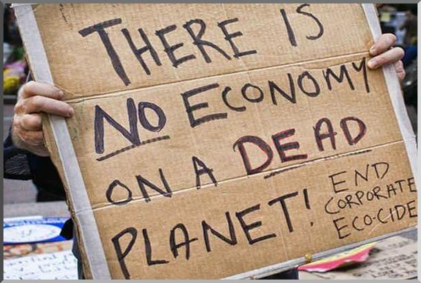 There is No Economy on a Dead Planet!  End Corporate Eco-cide