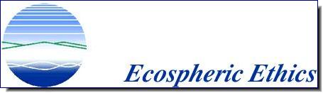 Ecospheric Ethics | An anthology of ecological, philosophical, spiritual, economic and cultural articles, editorials and reviews exploring the values of the planet
