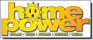 Home Power | has become the editorial venue for homeowners, business owners, and renewable energy professionals to exchange equipment, design, installation, and system performance experiences