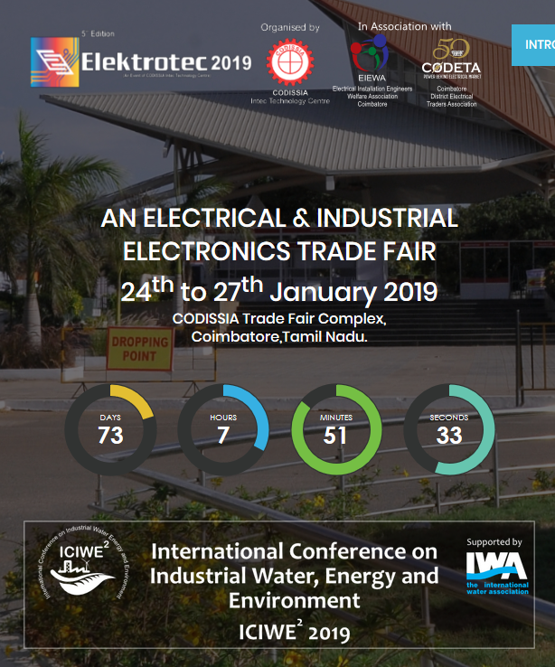ELEKTROTEC 2019 ORAGNISED BY CODISSIA INTEC TECHNOLOGY CENTRE  Elektrotec 2019 is one of the largest Electrical and Industrial Electronics sector trade event in India. The show registers high overall visitor figures and facilitates smooth exchange of relevant business information among the participants.  With wide global participation, it is an ideal platform to launch new products, invite enquiries and generate potential leads across the globe.