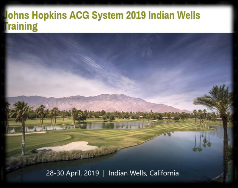 Planning for the 2019 Johns Hopkins ACG® System Training Conference is underway! This conference provides invaluable opportunities to network with other ACG System users and to stay informed about many new and exciting ACG System developments, particularly the new features and functionality of Version 12.0. SAVE THE DATE:  Renaissance Indian Wells Resort & Spa. Indian Wells, California April 28-30, 2019 CALL FOR PAPERS:  We are looking for presentation abstracts on the application of the ACG System for predictive modeling, risk adjustment and population case mix methods.