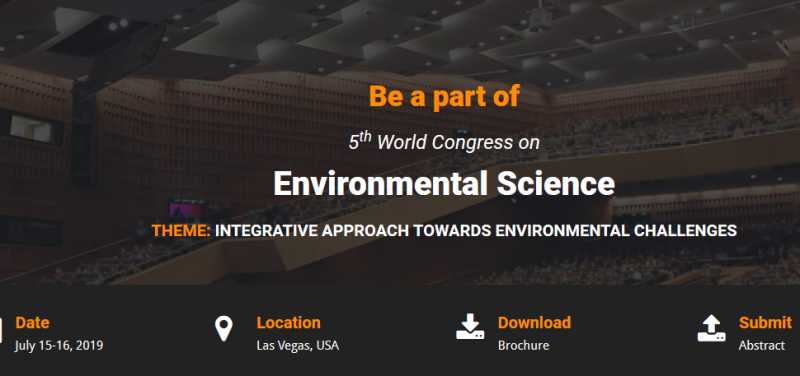 "A grand welcome to the participants from all over the world to exchange their views towards nature and who served for nature to the 5th World Congress on Environmental Science scheduled in Las Vegas, USA during July 15-16, 2019. Enormous arrangements are done for plenary lectures, keynote talks, courses by eminent personalities from around the world in addition to poster presentations, young researcher sessions, symposiums, workshops, and Exhibitions with the theme: ""Integrative Approach towards Environmental Challenges"" to realize ample opportunities for resolving the challenges."