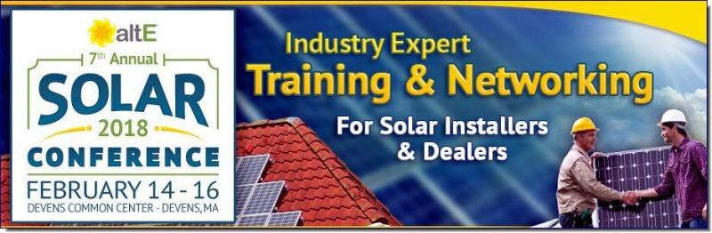 Store 2018 altE Solar Conference  Mark your calendars and don't miss the largest Solar Conference for Installers & Dealers in the Northeast!  The 2018 altE Solar Conference will be held on February 14-16, at the Devens Common Center in Devens, MA.  This annual conference continues to grow each year and will once again feature industry-leading Vendors in an expanded exhibit area and over 30 hands-on training seminars and workshops - many of which will qualify for NABCEP Continuing Education credits.  This years event will be held at the Devens Common Center in Devens, MA. The Devens Common Center is a convenient 45 minute drive from Boston and is located just 15 minutes from our Boxborough, MA headquarters and warehouse. Manchester Airport, New Hampshire and TF Green Airport, Rhode Island are just an hour drive from Devens. For more information on the Devens Common Center, please click here.  With more Vendors and Exhibitors, more training sessions and more fun - we look forward to seeing you at the 2018 altE Installer Conference!