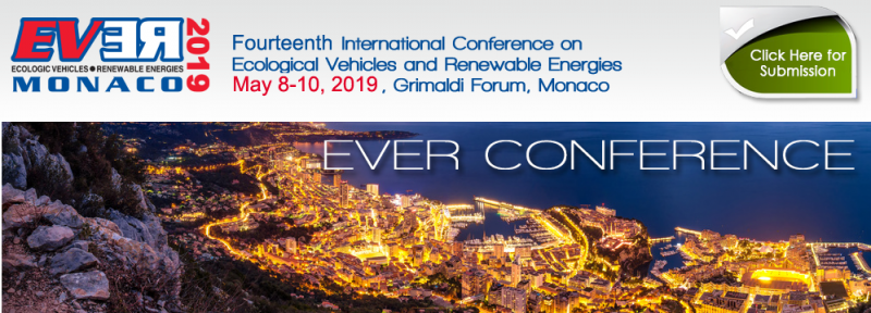 EVER2019 is intended to be a forum of specialists coming from both universities and industries, involved in R&D projects in the area of ecological vehicles or renewable energies or both.  EVER2019 attendees will have the opportunity to share their scientific, technical, business and social experiences with other attendees coming from all over the world, through the presentation and the discussion of their recent works either at lecture or poster sessions.