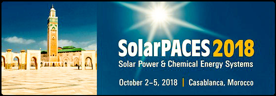 SolarPACES (Solar Power and Chemical Energy Systems) is pleased to announce the upcoming SolarPACES 2018 conference to be held from October 02 - 05, 2018 in Casablanca, Morocco.  It will again offer a scientific and technical conference program that provides an opportunity for industry, research, political and financing stakeholders and experts around the world to gather and share insights into recent R&D activities and new developments in CSP technology with a focus on development, marketing and commercialization.