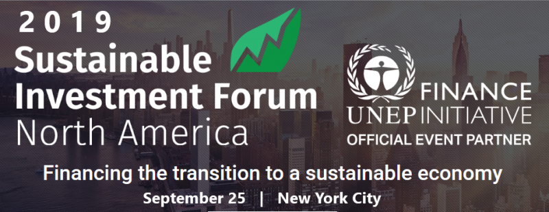 Sustainable investing is growing rapidly in North America, but huge amounts of capital are still needed to meet global climate and sustainability goals. Driving increasing levels of climate and sustainable finance is one of the biggest global challenges of our era.  Want to play your part in financing a sustainable and net zero-carbon future? Here is the place to do it!  The annual Sustainable Investment Forum North America – held in partnership with the UNEP Finance Initiative – will return for its 4th edition on September 25, 2019 during Climate Week NYC and will welcome over 350 attendees; including asset owners and managers, banks, development institutions, policymakers, think tanks and NGOs looking to drive the sustainability agenda, making it the premier meeting space during Climate Week NYC for the sustainable finance community.