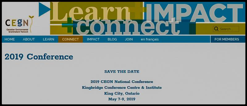 The 2019 CEGN Conference will take place at the Kingbridge Conference Centre & Institute in King City, Ontario. King City is on the traditional territory of the Mississaugas of the New Credit First Nation. Located in Ontario's Greenbelt and surrounded by the Oak Ridges Moraine conservation area, also known as Ontario's ecological treasure, the Kingbridge Conference Centre embraces collaboration and productive communications in this beautiful environment. CEGN is delighted to be gathering our members at this special place to help bridge connections, advance collaborative work and forge new partnerships.  Join with CEGN members and other funders at our annual conference in beautiful Ontario next Spring from May 7th -9th, 2019! Details concerning the conference program, registration and accommodation will be forthcoming.