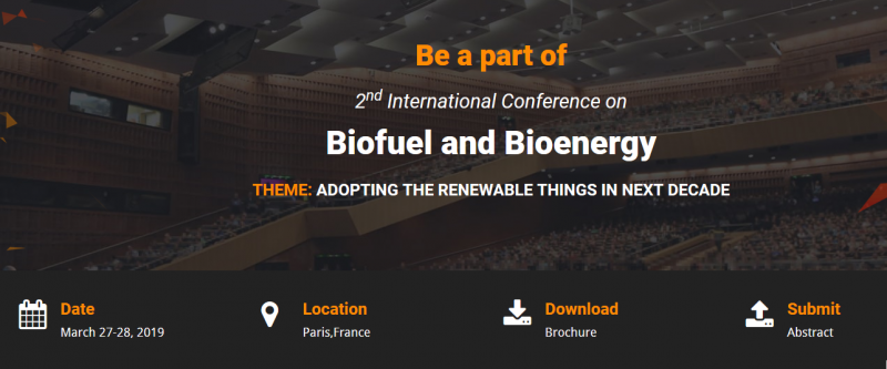 2nd International Conference on Biofuel and Bioenergy' gathers all the global leaders in Biofuel and Bioenergy and relevant fields to share their views at this exclusive scientific program on the scheduled date March 27-28, 2019 at Paris, France; which incorporates prompt keynote shows, oral talks, young analysis forum, technical workshops, poster shows and exhibitions.  On this nice occasion, organizing committee cordially invite participants from everywhere the world to require part during this conference on the theme 'Biofuel and Bioenergy' for increasing a replacement horizon aims at sharing new ideas and new technologies amongst the professionals, industrialists and students from analysis areas of Biofuels, Bioenergy, chemical engineering, chemistry and physics to share their recent innovations and applications in varied fields and bask in interactive discussions and technical sessions at the event.