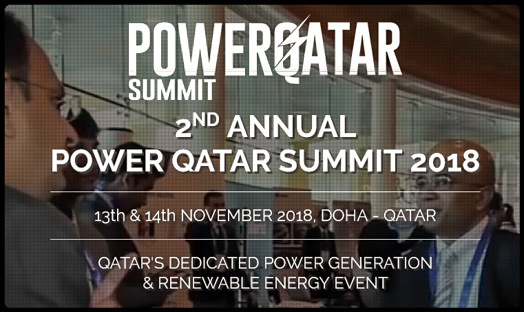 Qatar's only power generation, transmission and distribution event called the Power Qatar Summit is back for its second edition. To be held on 13th and 14th November 2018, the summit is the only event of its kind in the region focusing on the future of the power sector in Qatar with a strong emphasis on renewable energy, smart energy solutions, smart meters and smart grids.  With the energy sector making a significant contribution to achieving a substantial growth and diversity for the Qatari economy, this two-day event will focus on the importance of clean energy technology, implementation of smart electricity meters, development of smart grids and renewable energy sources along with the progress and future developments in Qatar's power and energy industry.