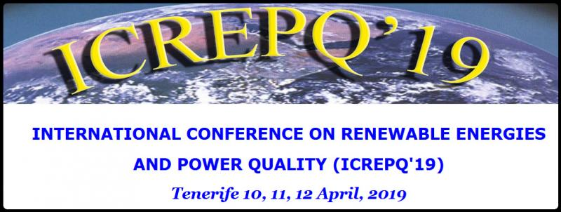 The International Conference on Renewable Energies and Power Quality (ICREPQ'19), will be organized by:          - European Association for the Development of Renewable Energy, Environment and Power Quality (EA4EPQ)         - University of Vigo.         - University of La Laguna              and it will be held at the University of La Laguna              Tenerife, Canary Islands, from 10 to 12 of April, 2019