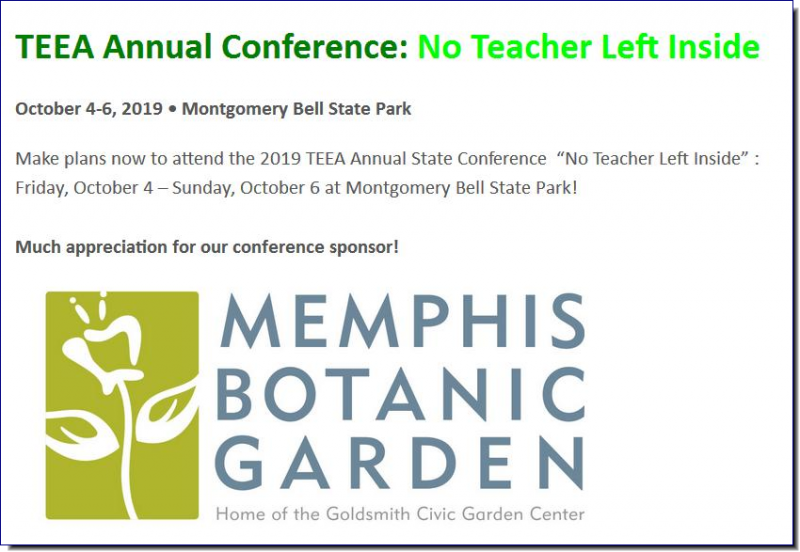 "TEEA Statewide Conference and Regional Events	 	    TEEA Annual Conference: No Teacher Left Inside  October 4-6, 2019 • Montgomery Bell State Park  Make plans now to attend the 2019 TEEA Annual State Conference  ""No Teacher Left Inside"" : Friday, October 4 – Sunday, October 6 at Montgomery Bell State Park!"