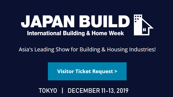 JAPAN BUILD is an Asia's leading show covering building and housing industries, held twice a year in Tokyo and Osaka. It consists of 5 shows which gather Smart Building Technology, Home AI/IoT Solution, Building Material, Housing Equipment, Renovation Technology, Home Builder Support Service, etc. from around the world!