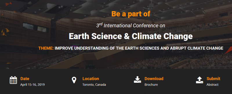 Join the International Conference on Earth Science & Climate Change with theme Improve understanding of the Earth Sciences and Abrupt Climate Change which will be held on April 15-16, 2019, at Toronto, Canada, that covers wide range of critically important sessions.Earth Science 2019 is diagram to bring collectively all leading academic scientists, researchers and studies pupils to trade and percentage their studies and research results on all aspects of Earth technology and weather exchange. It additionally gives a gold standard interdisciplinary platform for researchers, practitioners, and educators to give and discuss the most recent innovations, tendencies, and worries in addition to sensible challenges encountered and answers followed in the fields of Earth technological know-how and Climate Change.Earth Science 2019 congress is the platform to learn and proportion the thoughts all over the world.