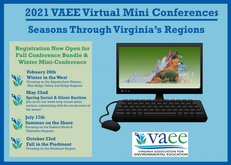 Join us for the 2021 Virginia Association for Environmental Education (VAEE) virtual mini conference series! Attend one or all of the virtual mini conferences to be held on February 20th, July 17th, and October 23rd without leaving the comfort of your home. Enjoy a conference full of professional development, learning, collaboration, and incentive to explore the world you love that will help you expand your knowledge of EE efforts and resources in the Commonwealth and beyond.
